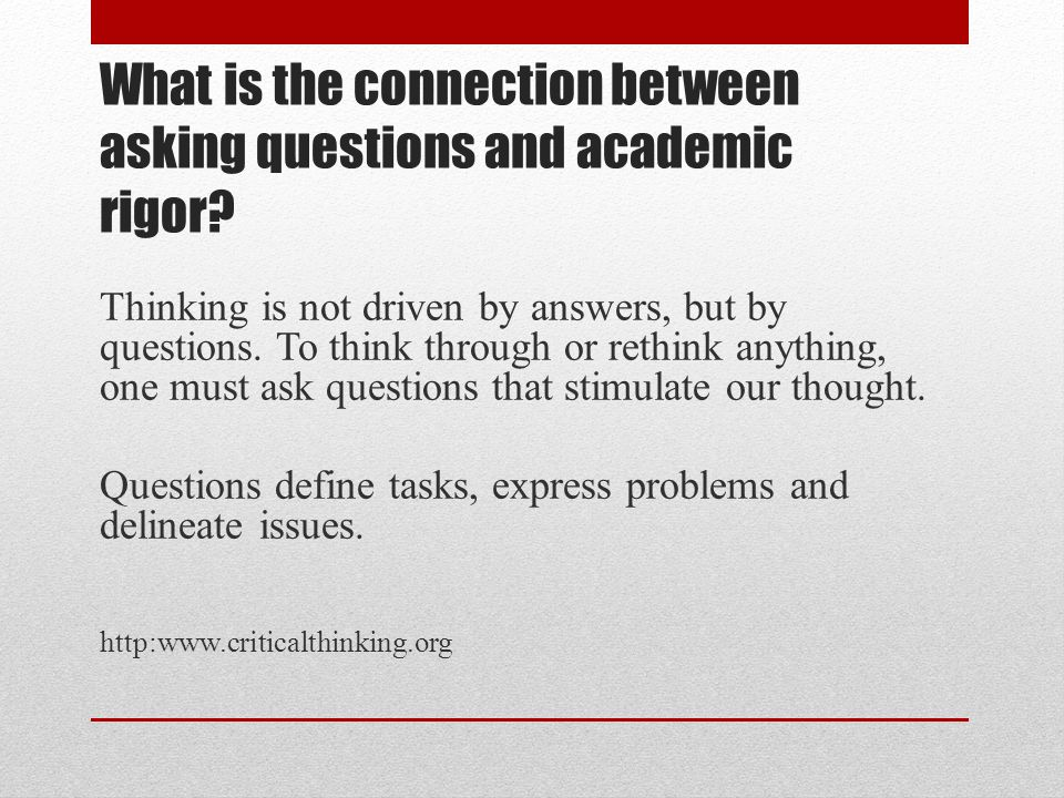 What is the connection between asking questions and academic rigor.
