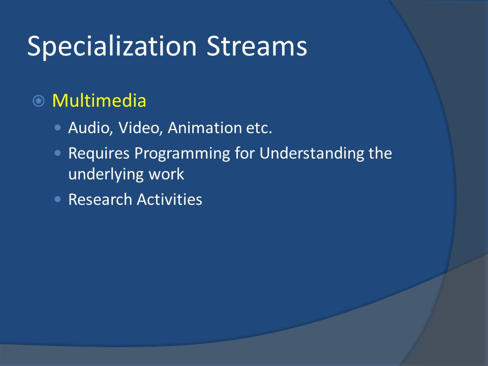 Specialization Streams  Multimedia Audio, Video, Animation etc.