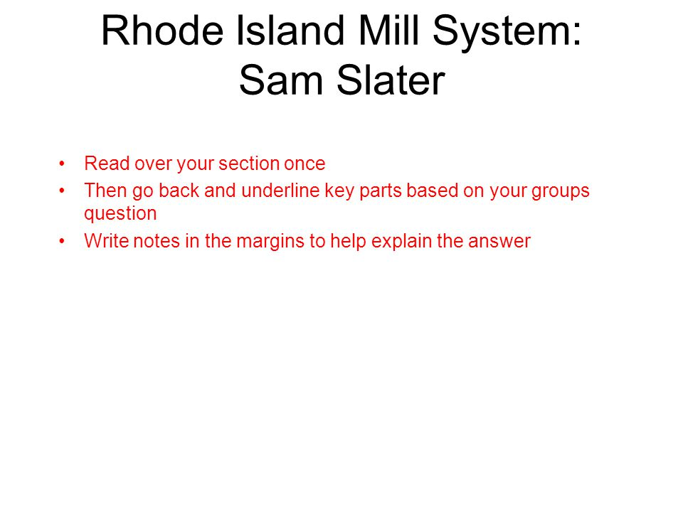 Rhode Island Mill System: Sam Slater Read over your section once Then go back and underline key parts based on your groups question Write notes in the
