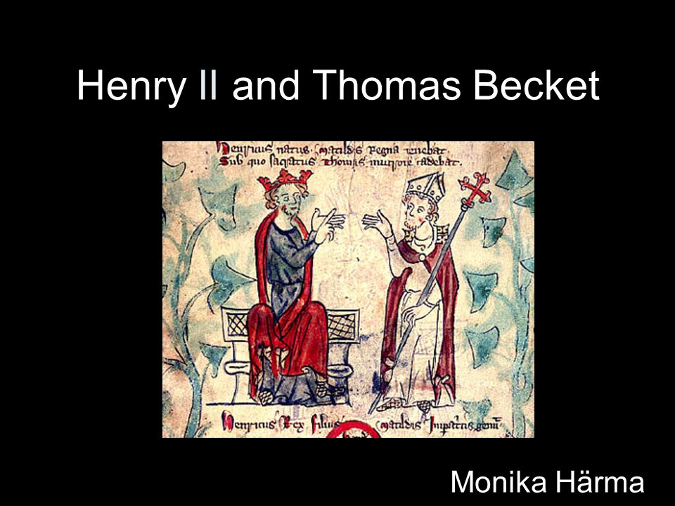 Henry II and Thomas Becket Monika Härma