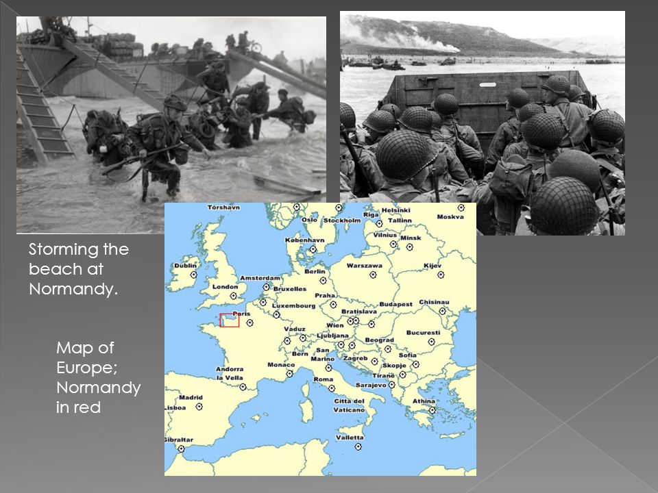 Storming the beach at Normandy. Map of Europe; Normandy in red