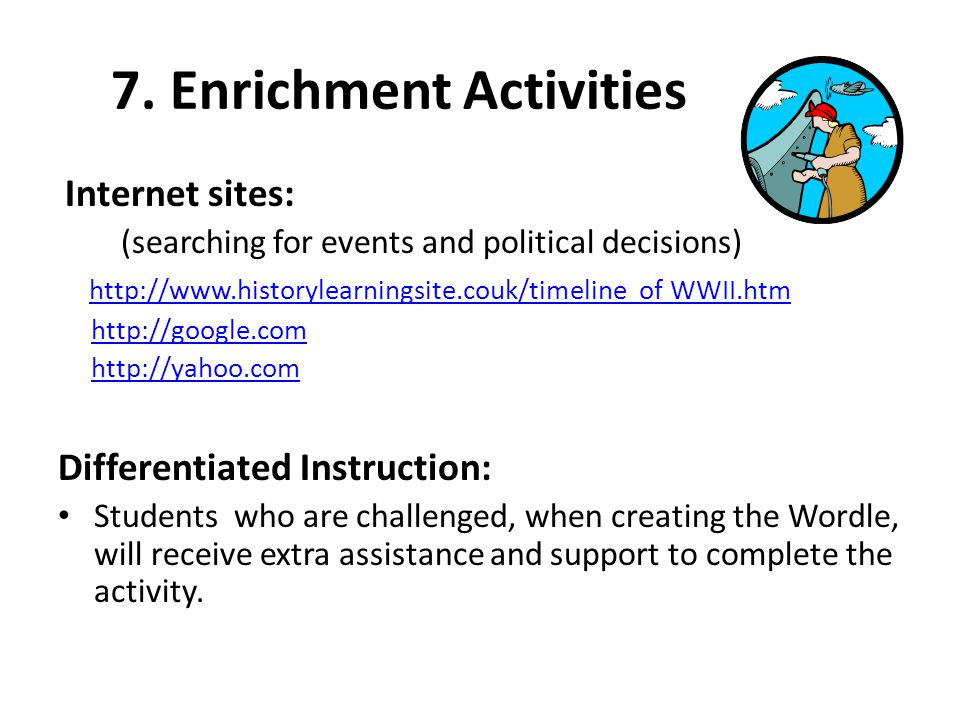 7. Enrichment Activities Internet sites: (searching for events and political decisions) http://www.historylearningsite.couk/timeline of WWII.htm http: