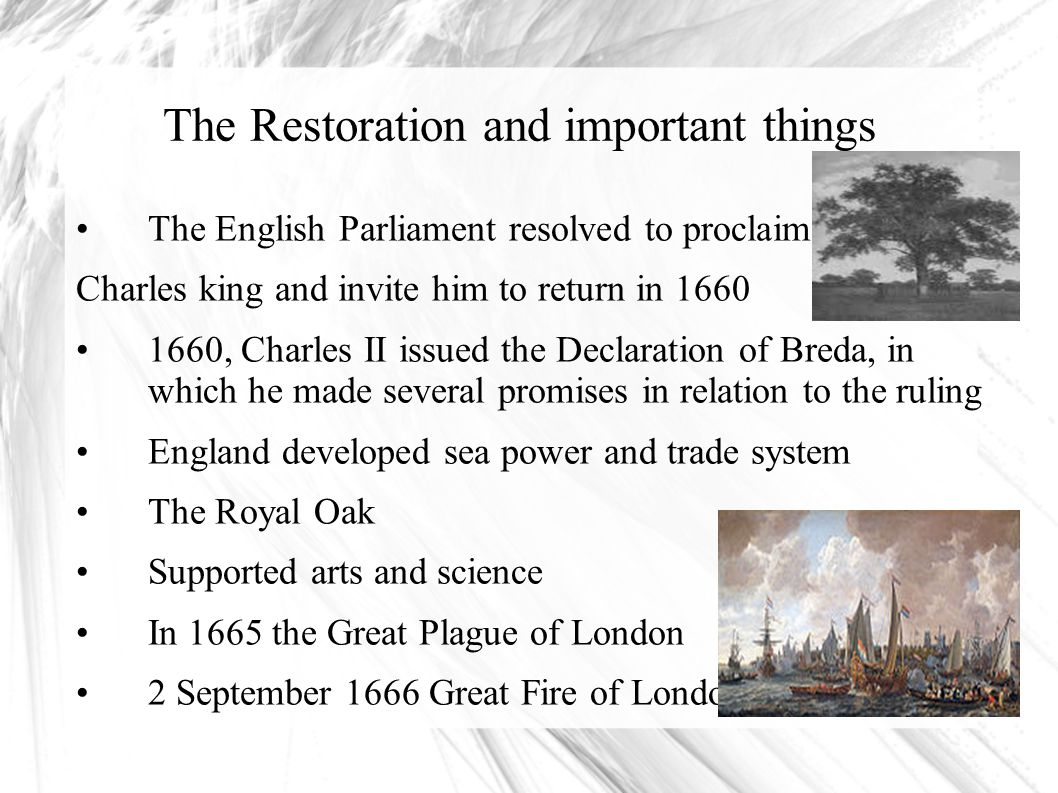 The Restoration and important things The English Parliament resolved to proclaim Charles king and invite him to return in 1660 1660, Charles II issued