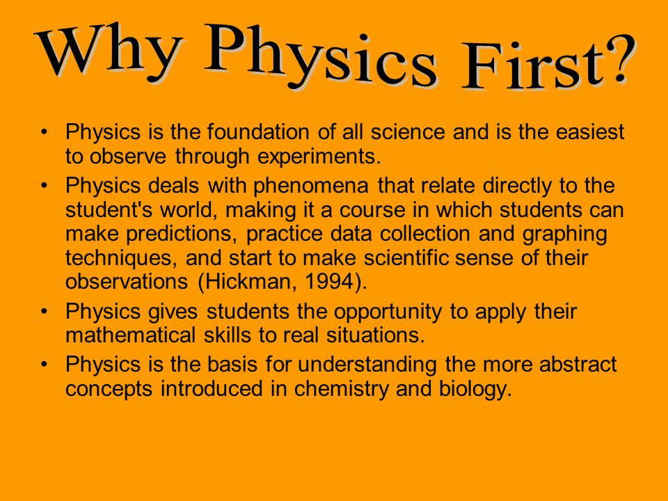 Physics is the foundation of all science and is the easiest to observe through experiments.