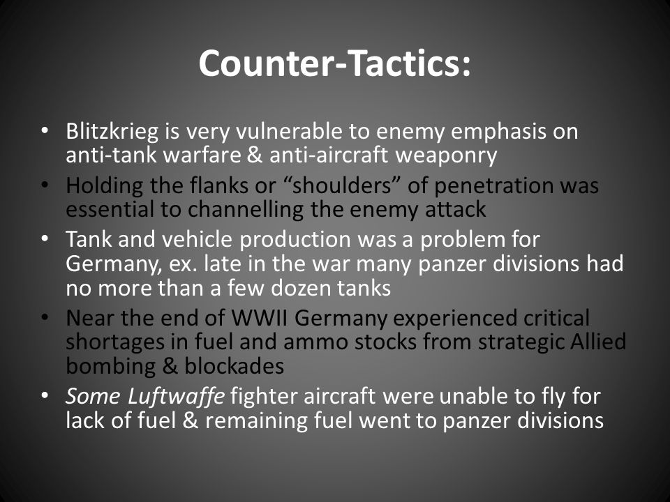 """Counter-Tactics: Blitzkrieg is very vulnerable to enemy emphasis on anti-tank warfare & anti-aircraft weaponry Holding the flanks or """"shoulders"""" of pe"""