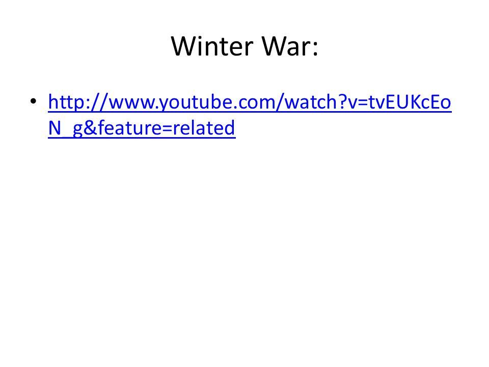 Winter War: http://www.youtube.com/watch?v=tvEUKcEo N_g&feature=related http://www.youtube.com/watch?v=tvEUKcEo N_g&feature=related