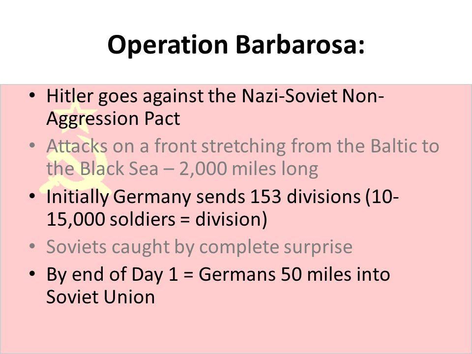 Operation Barbarosa: Hitler goes against the Nazi-Soviet Non- Aggression Pact Attacks on a front stretching from the Baltic to the Black Sea – 2,000 m