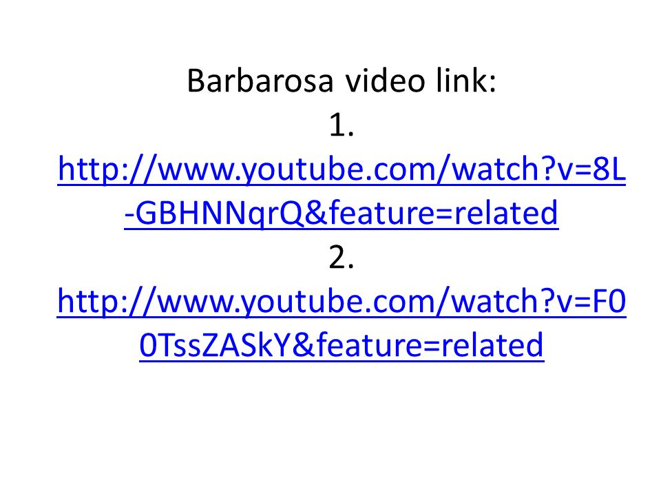 Barbarosa video link: 1. http://www.youtube.com/watch?v=8L -GBHNNqrQ&feature=related 2. http://www.youtube.com/watch?v=F0 0TssZASkY&feature=related ht