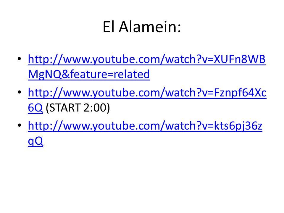 El Alamein: http://www.youtube.com/watch?v=XUFn8WB MgNQ&feature=related http://www.youtube.com/watch?v=XUFn8WB MgNQ&feature=related http://www.youtube