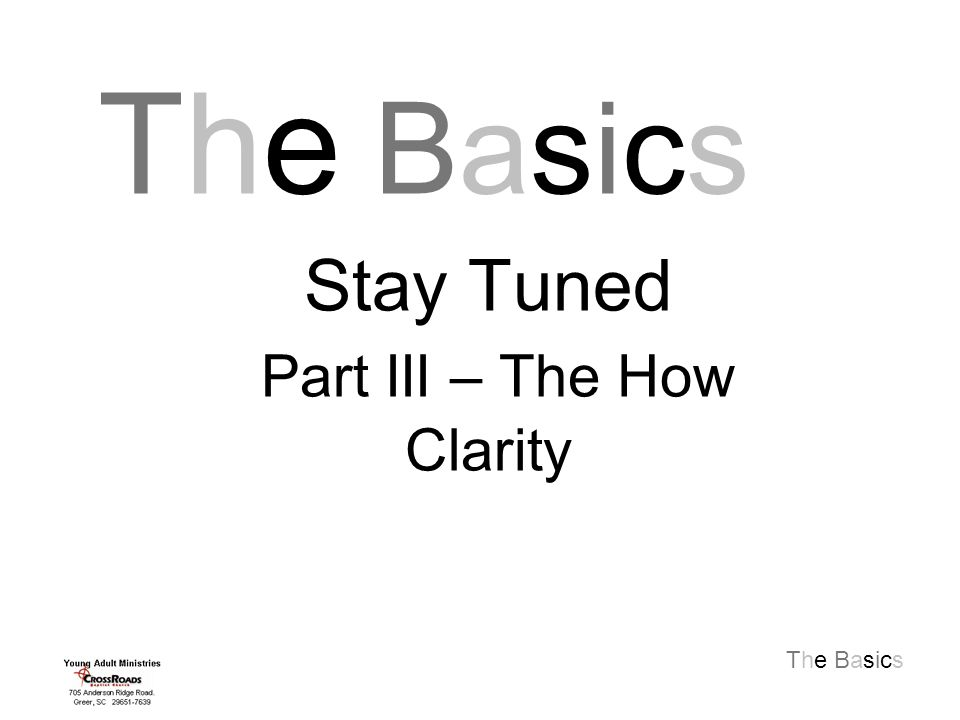 The Basics Stay Tuned Part III – The How Clarity The BasicsThe Basics