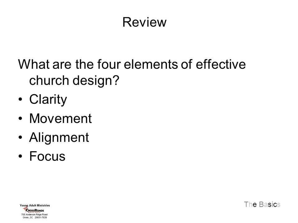 The Basics What are the four elements of effective church design.