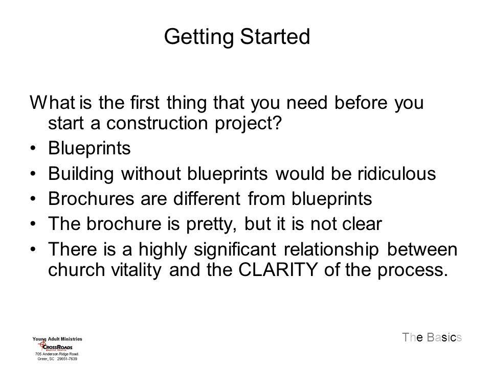 The Basics What is the first thing that you need before you start a construction project.