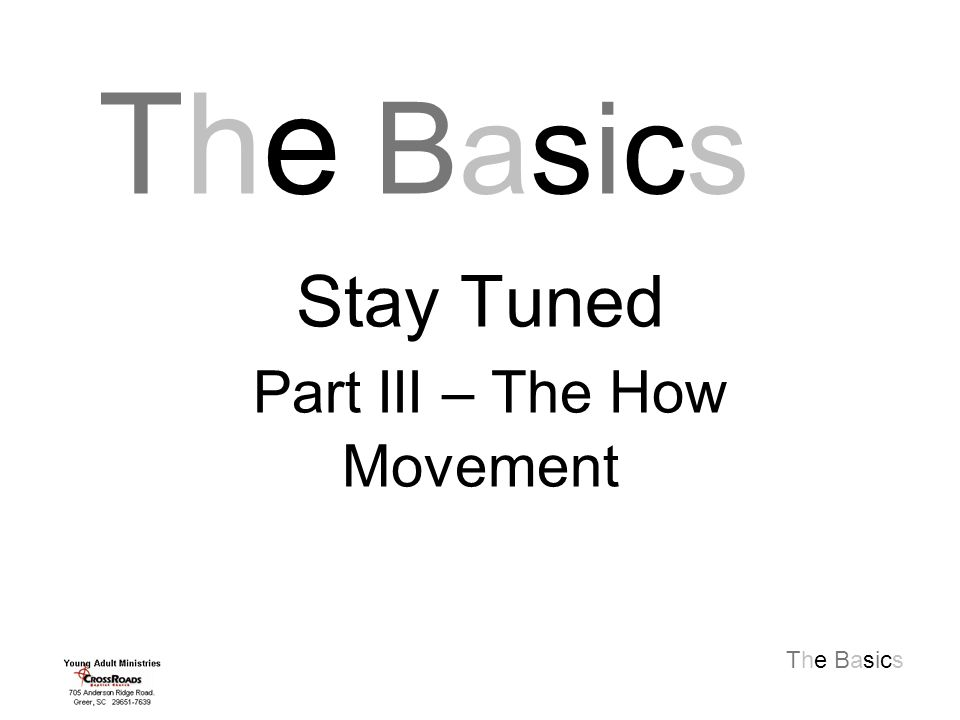 The Basics Stay Tuned Part III – The How Movement The BasicsThe Basics