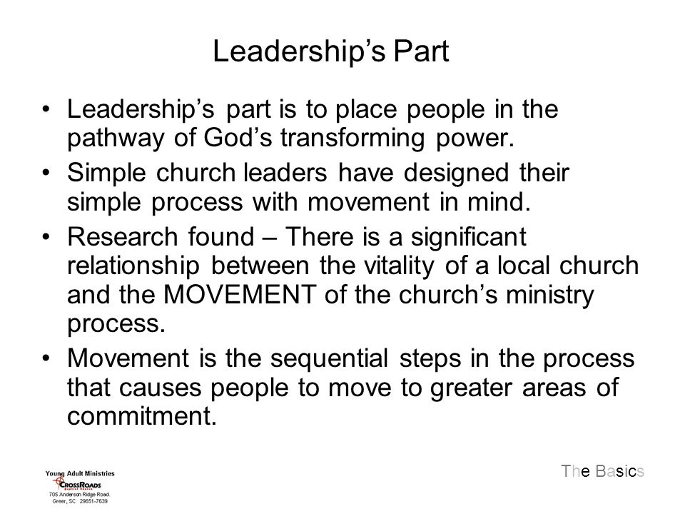 The Basics Leadership's part is to place people in the pathway of God's transforming power.
