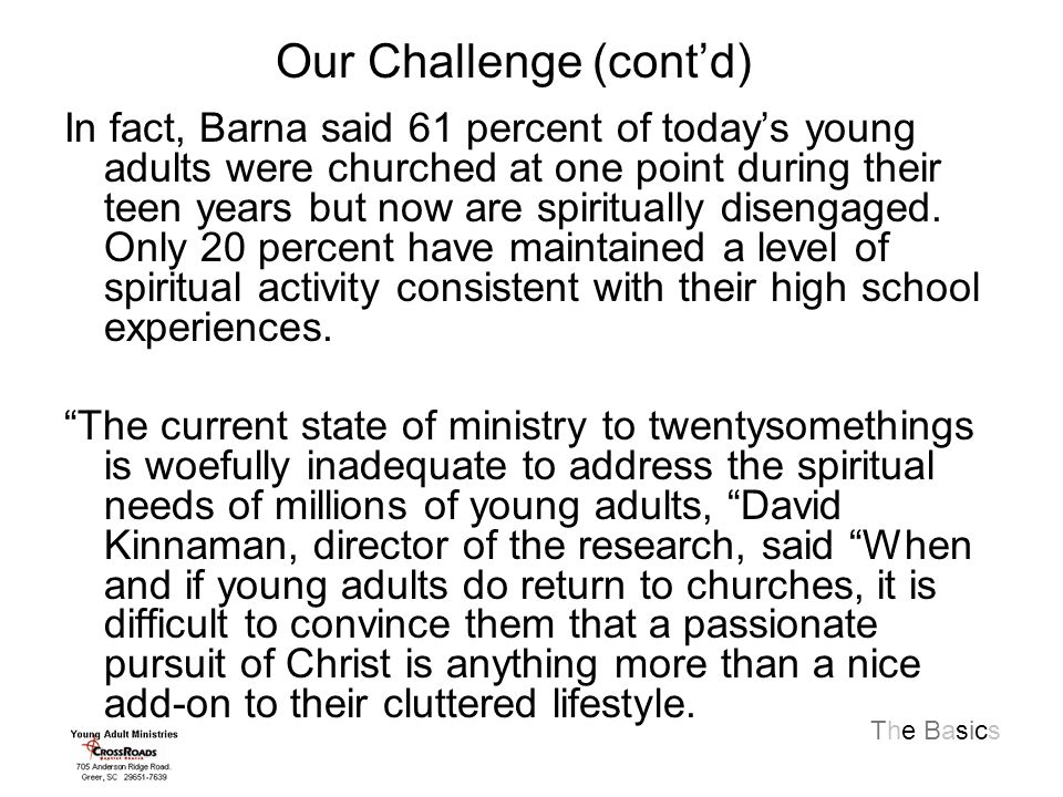 The Basics In fact, Barna said 61 percent of today's young adults were churched at one point during their teen years but now are spiritually disengaged.