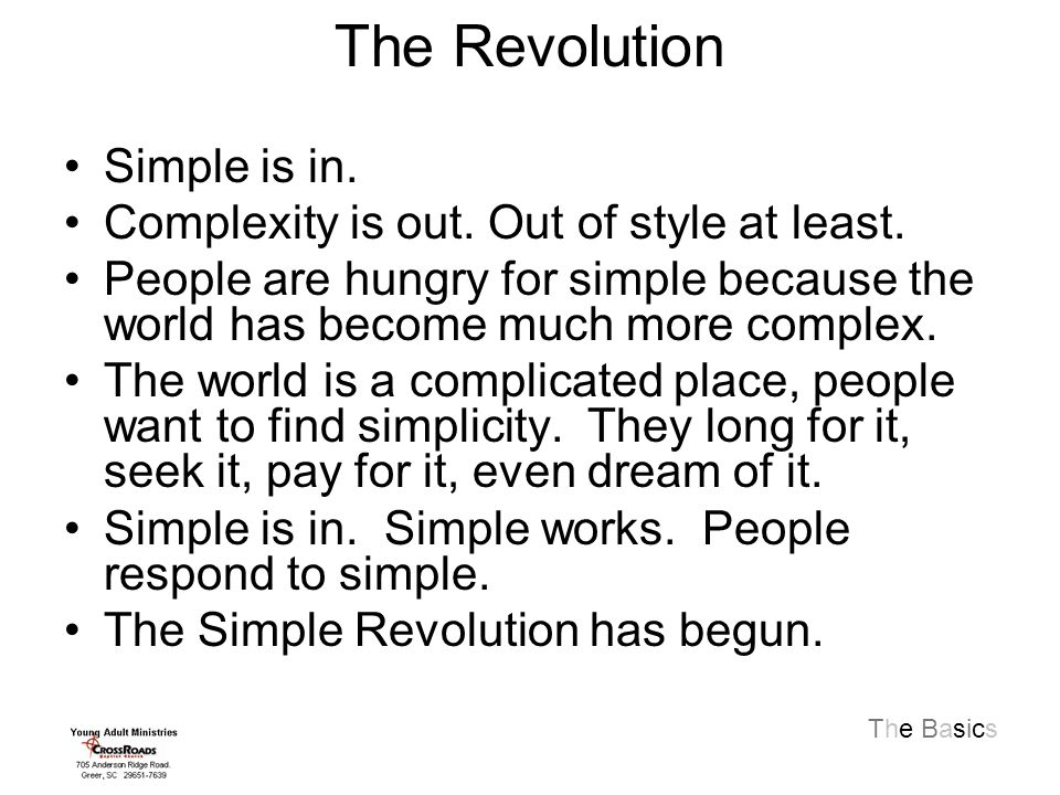The Revolution Simple is in. Complexity is out. Out of style at least.
