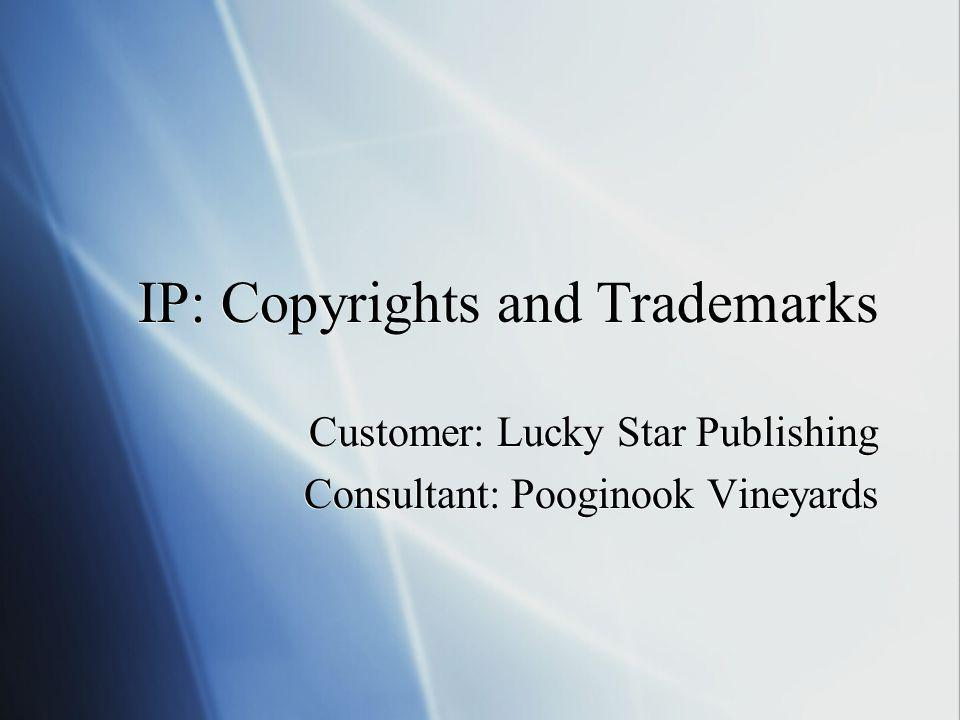 IP: Copyrights and Trademarks Customer: Lucky Star Publishing Consultant: Pooginook Vineyards Customer: Lucky Star Publishing Consultant: Pooginook Vi