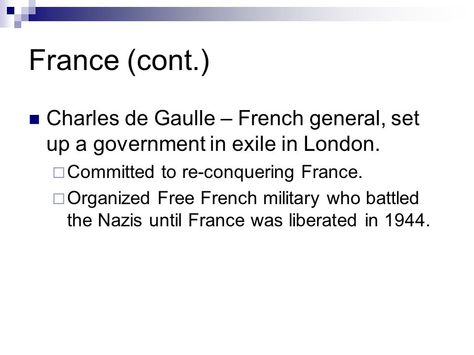 France (cont.) Charles de Gaulle – French general, set up a government in exile in London.