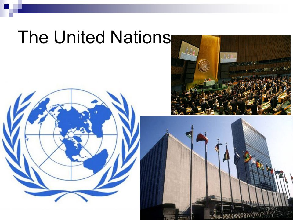 The Creation of the United Nations Allies set up international organization to ensure peace General Assembly – all nations belong Security Council  5 Permanent members: US, Russia, Britain, France and China
