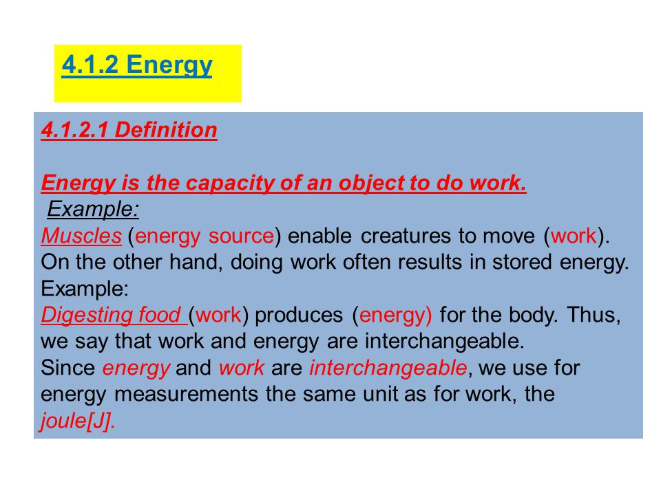 4.1.2.1 Definition Energy is the capacity of an object to do work.
