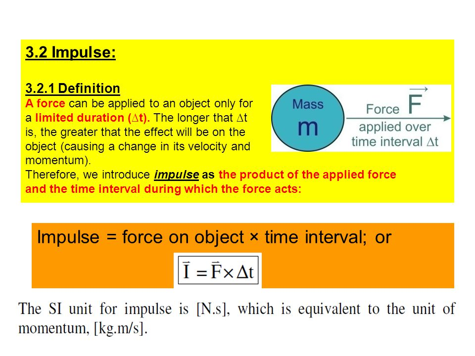 3.2 Impulse: 3.2.1 Definition A force can be applied to an object only for a limited duration (∆t).