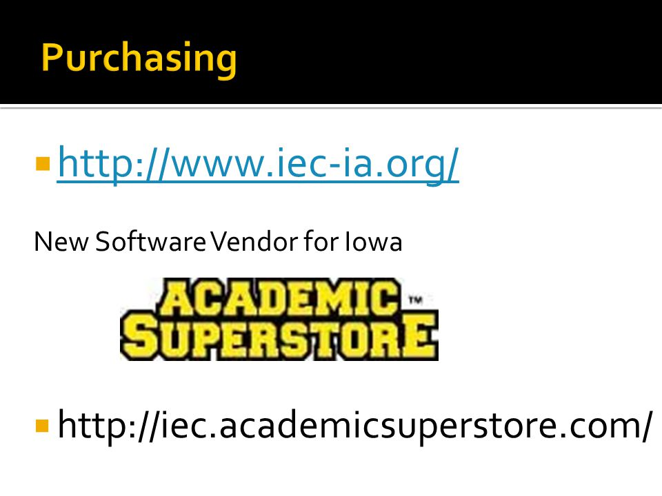  http://www.iec-ia.org/ http://www.iec-ia.org/ New Software Vendor for Iowa  http://iec.academicsuperstore.com/