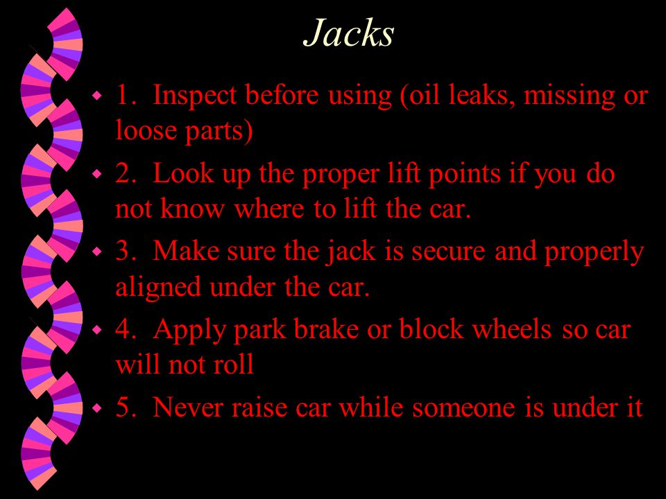 w 1. Inspect before using (oil leaks, missing or loose parts) w 2. Look up the proper lift points if you do not know where to lift the car. w 3. Make