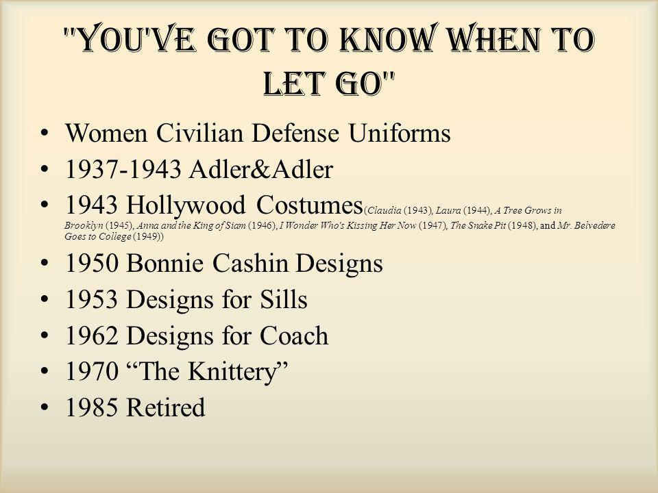You ve got to know when to let go Women Civilian Defense Uniforms 1937-1943 Adler&Adler 1943 Hollywood Costumes (Claudia (1943), Laura (1944), A Tree Grows in Brooklyn (1945), Anna and the King of Siam (1946), I Wonder Who s Kissing Her Now (1947), The Snake Pit (1948), and Mr.