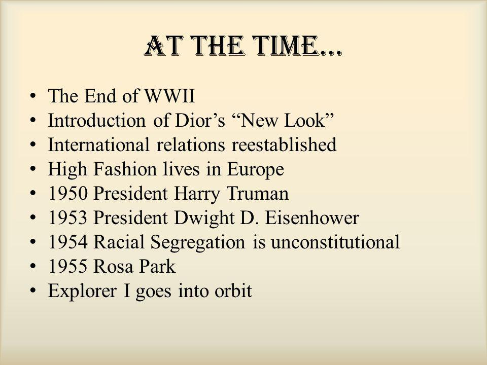 """At the Time… The End of WWII Introduction of Dior's """"New Look"""" International relations reestablished High Fashion lives in Europe 1950 President Harry"""