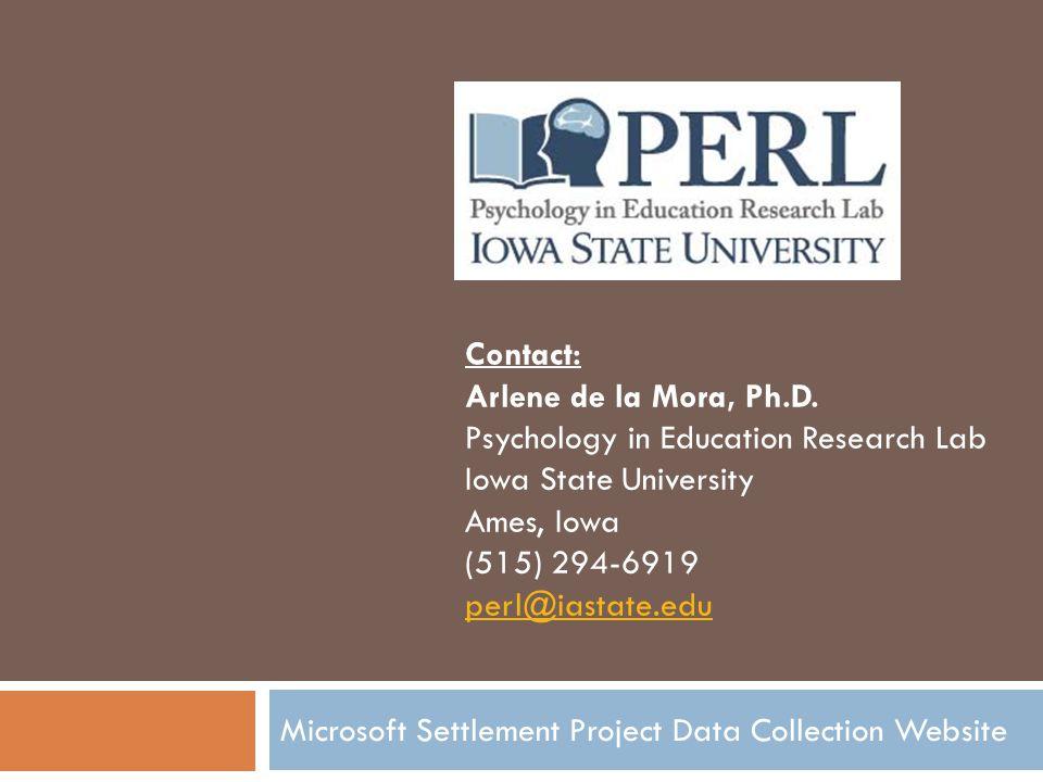 Data Collection Website Info http://db.perl.hs.iastate.edu/microsoft Contact: Arlene de la Mora, Ph.D.