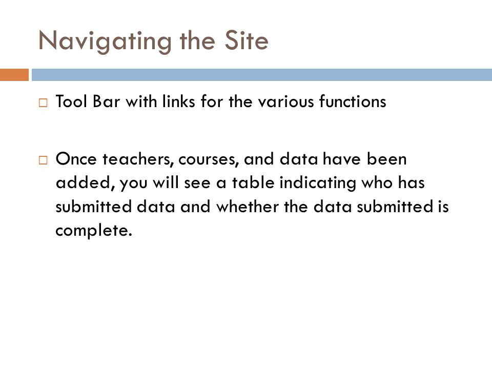 Navigating the Site  Tool Bar with links for the various functions  Once teachers, courses, and data have been added, you will see a table indicating who has submitted data and whether the data submitted is complete.