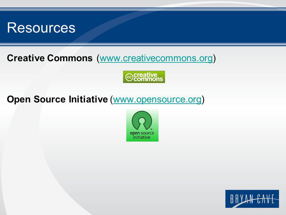 Resources Creative Commons (www.creativecommons.org) Open Source Initiative (www.opensource.org)