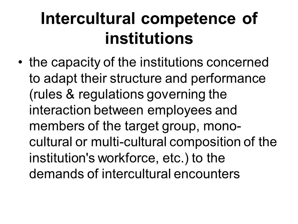 Intercultural competence of cultural groups the willingness and the capacity of the different groups to respect the cultural rights of all cultural groups concerned (dominant culture and minorities