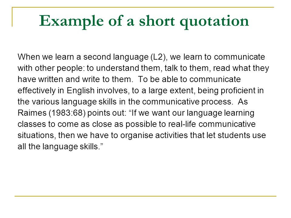 Example of a short quotation When we learn a second language (L2), we learn to communicate with other people: to understand them, talk to them, read w