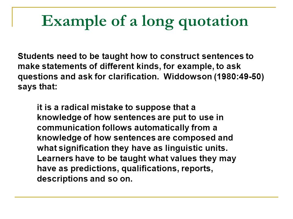 Example of a long quotation Students need to be taught how to construct sentences to make statements of different kinds, for example, to ask questions