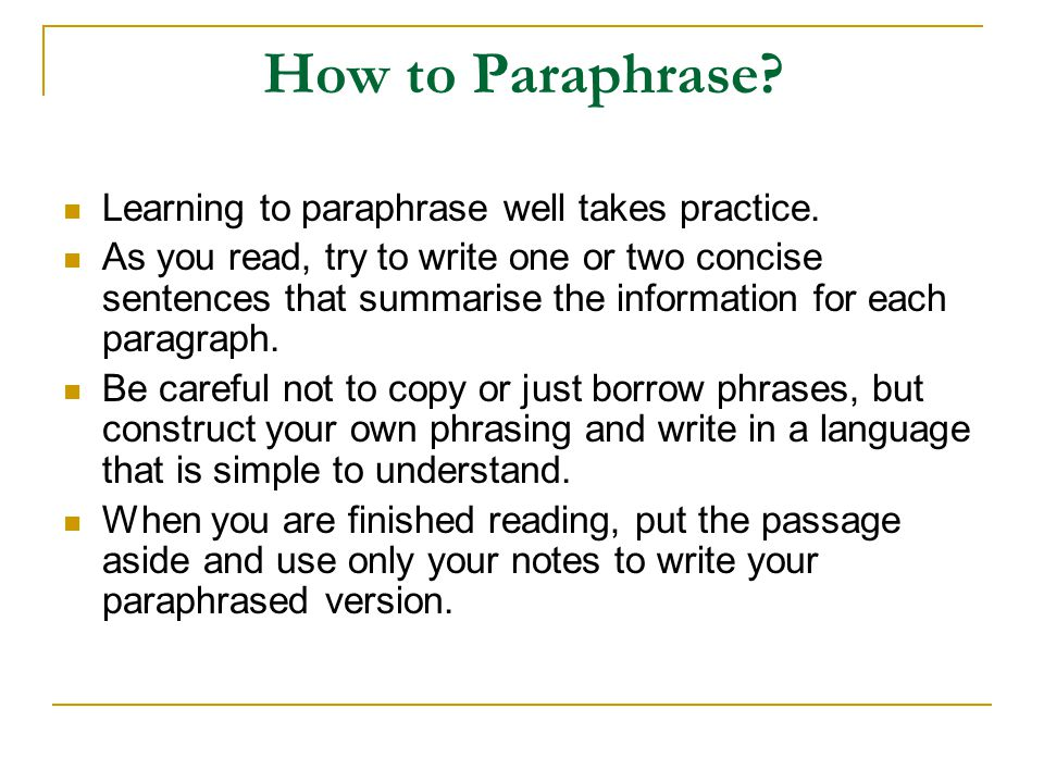How to Paraphrase? Learning to paraphrase well takes practice. As you read, try to write one or two concise sentences that summarise the information f