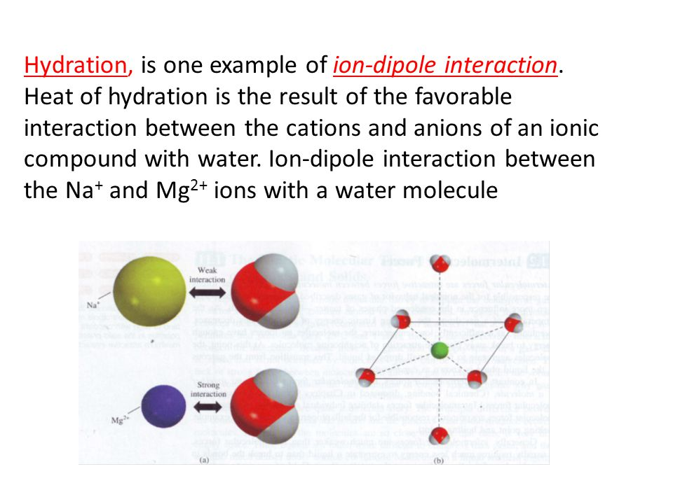 2.1.4 Ion-Dipole Forces: ion-dipole forces, which attract an ion (either a cation or an anion) and a polar molecule to each other. The strength of thi