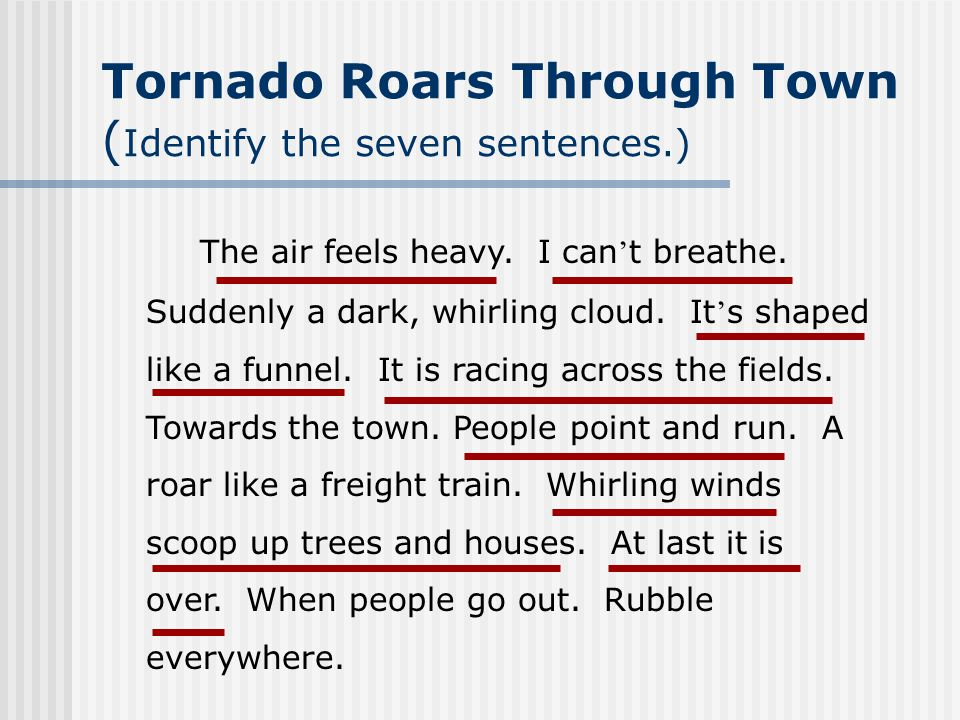 Tornado Roars Through Town ( Identify the seven sentences.) The air feels heavy.
