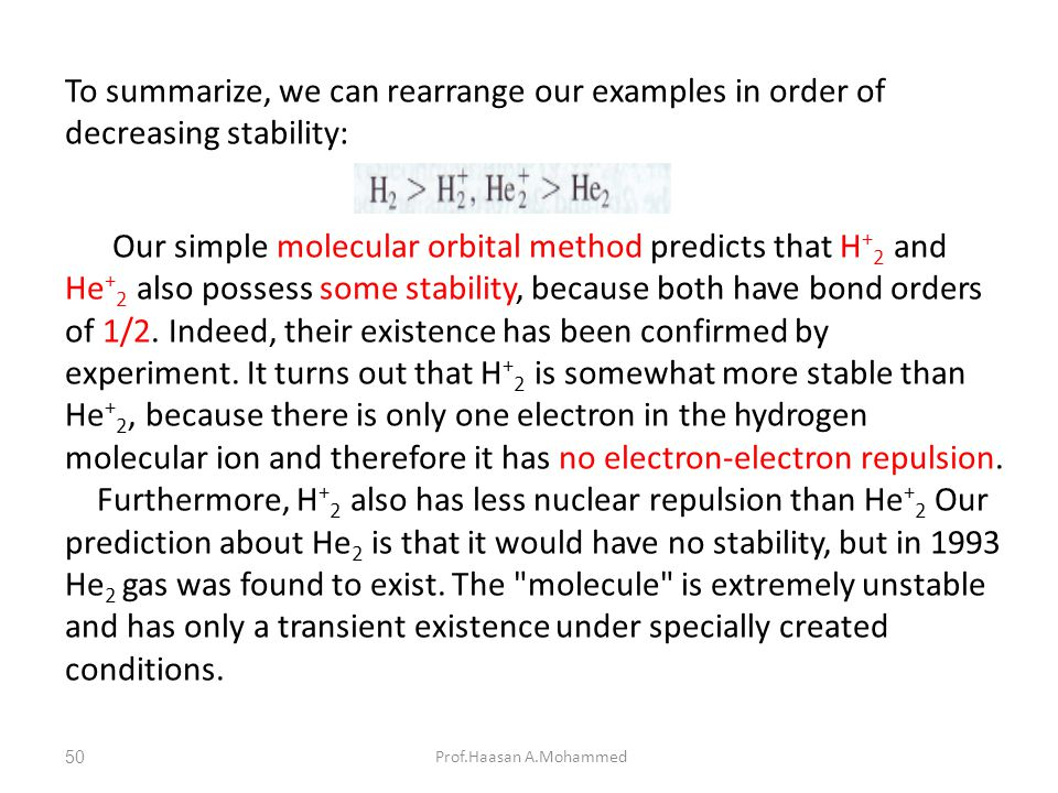 Prof.Haasan A.Mohammed To summarize, we can rearrange our examples in order of decreasing stability: Our simple molecular orbital method predicts that