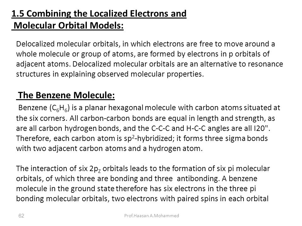 1.5 Combining the Localized Electrons and Molecular Orbital Models: Prof.Haasan A.Mohammed Delocalized molecular orbitals, in which electrons are free