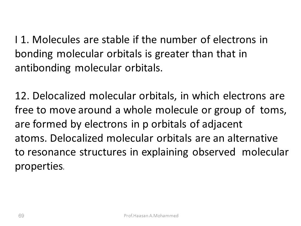 Prof.Haasan A.Mohammed69 I 1. Molecules are stable if the number of electrons in bonding molecular orbitals is greater than that in antibonding molecu