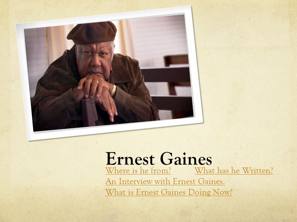 Ernest Gaines Where is he from?What has he Written.