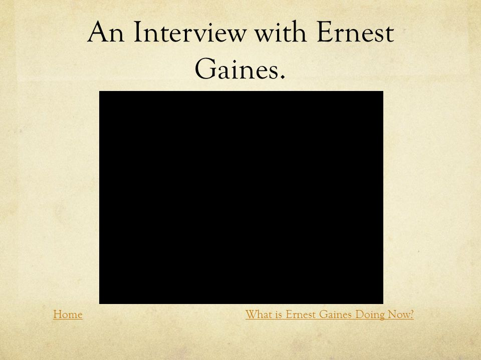 An Interview with Ernest Gaines. HomeWhat is Ernest Gaines Doing Now?