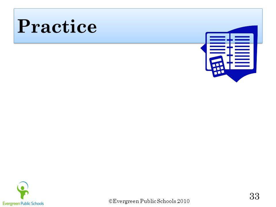 ©Evergreen Public Schools 2010 33 Practice