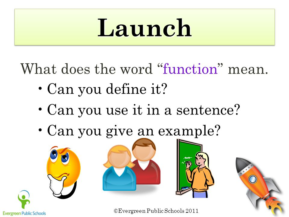 ©Evergreen Public Schools 2011 4 What does the word function mean.