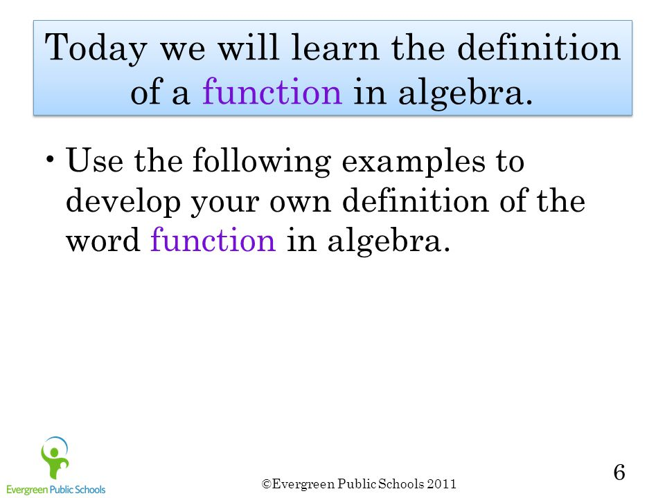 ©Evergreen Public Schools 2011 17 What do you think a function is?