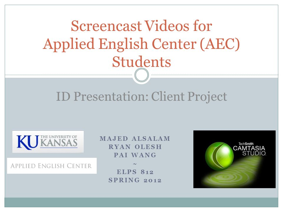 MAJED ALSALAM RYAN OLESH PAI WANG ~ ELPS 812 SPRING 2012 Screencast Videos for Applied English Center (AEC) Students ID Presentation: Client Project