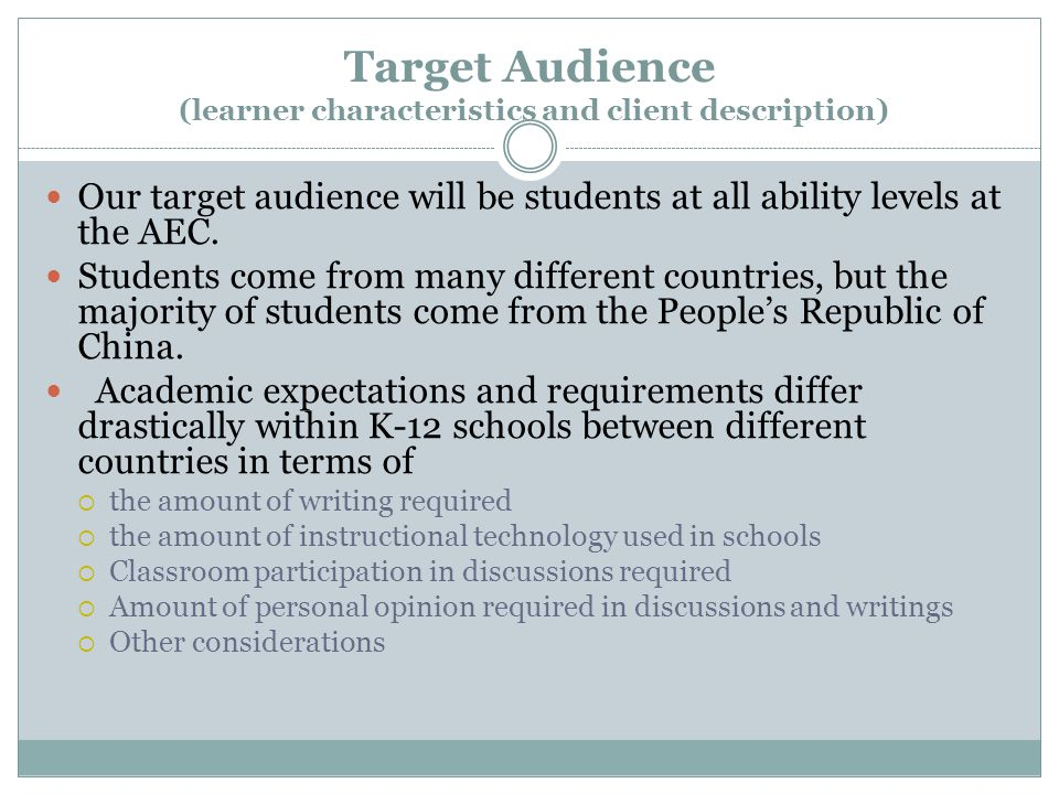 Target Audience (learner characteristics and client description) Our target audience will be students at all ability levels at the AEC.