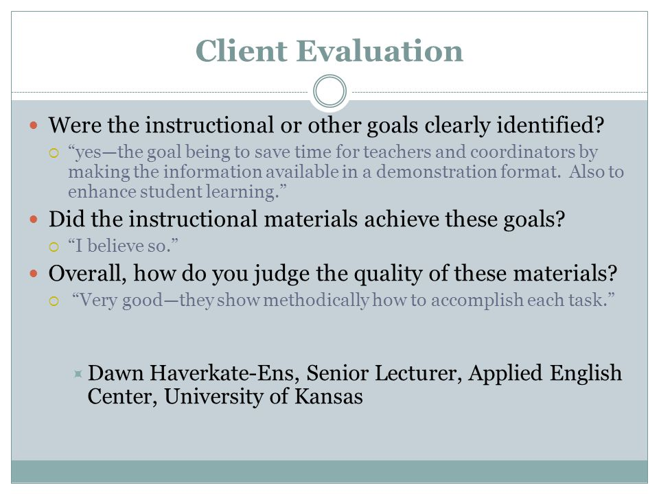 Client Evaluation Were the instructional or other goals clearly identified.