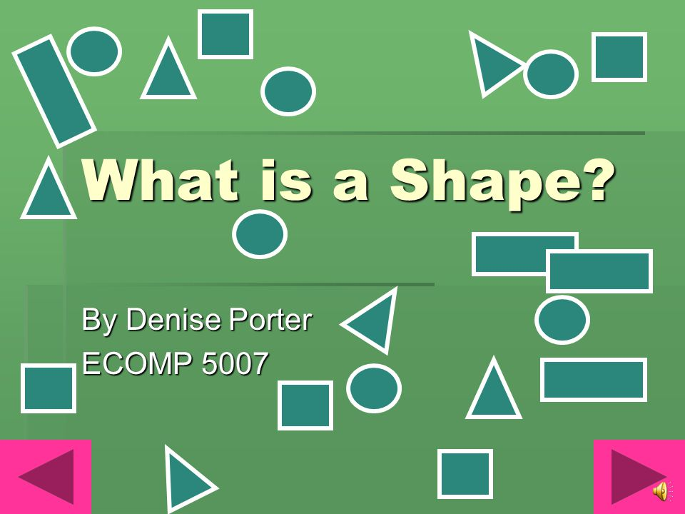 What is a Shape? By Denise Porter ECOMP 5007